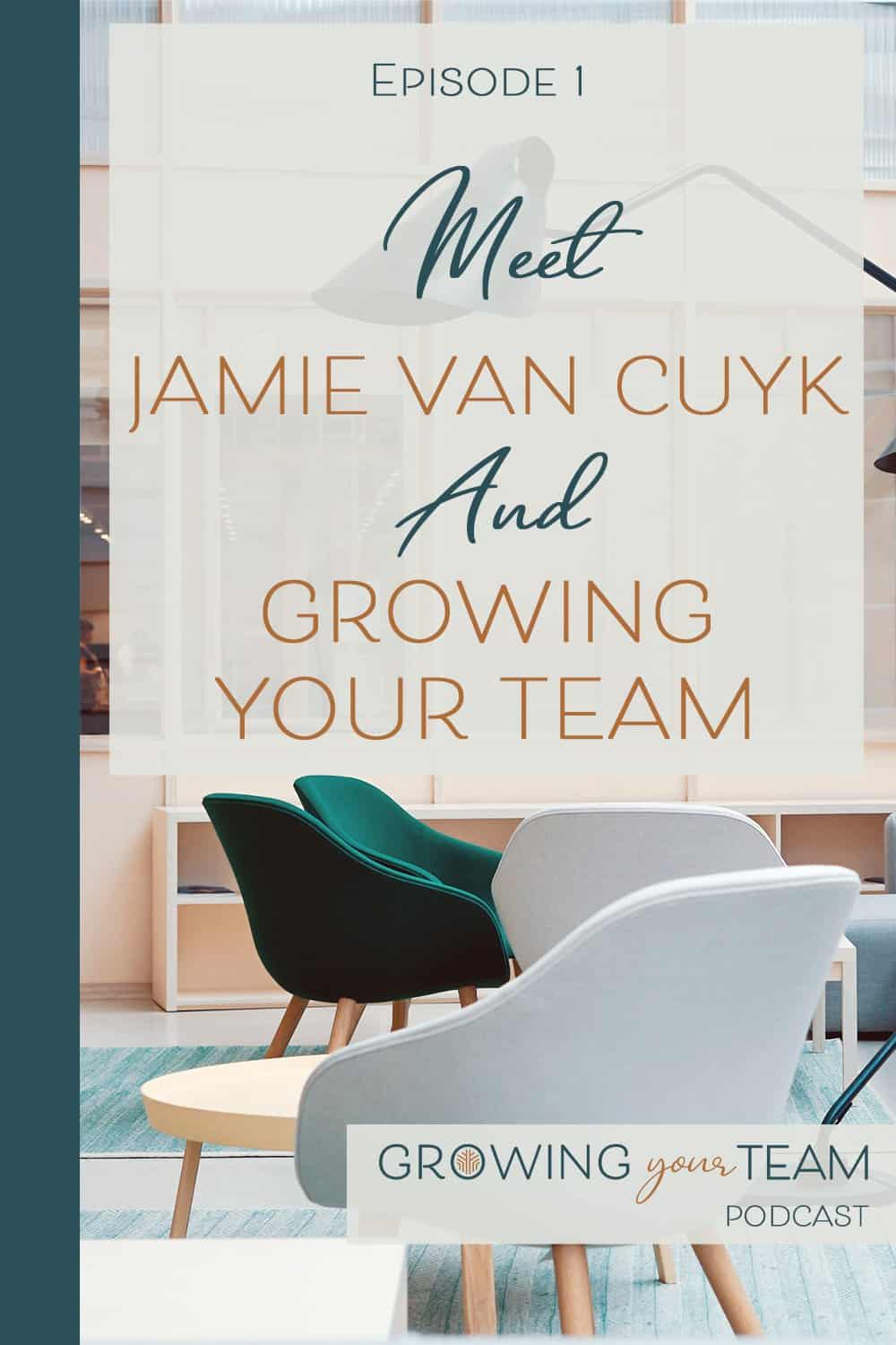 Growing You Team Podcast, Jamie Van Cuyk, Small Business Hiring and Managing