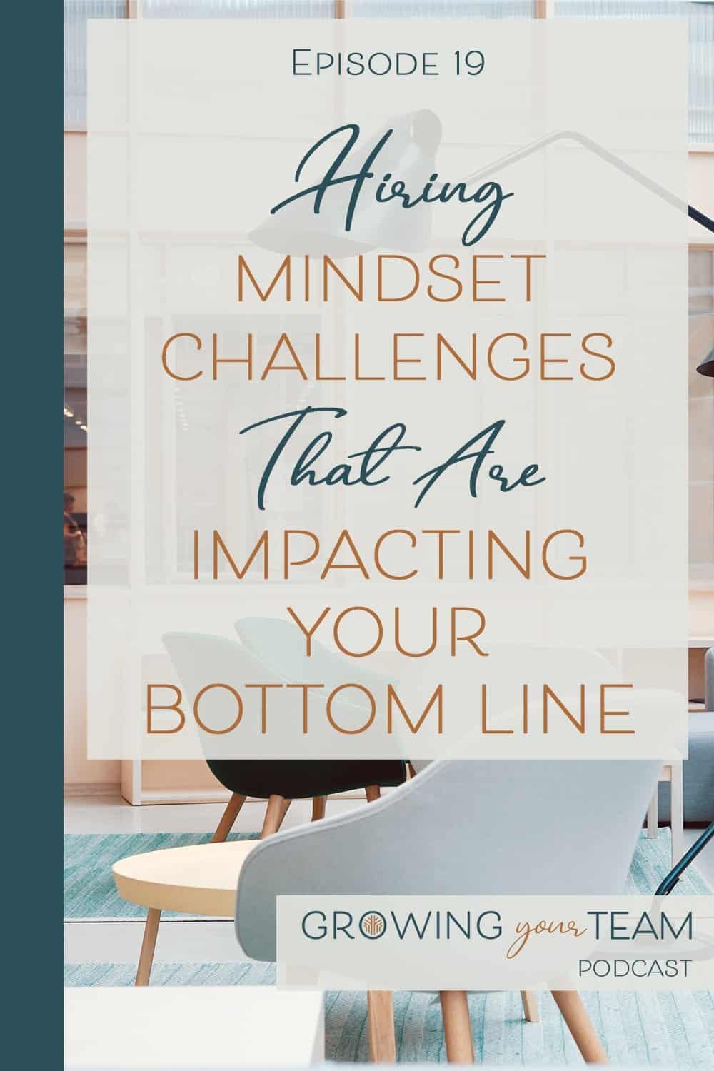Hiring Mindset Challenges, Growing You Team Podcast, Jamie Van Cuyk, Small Business