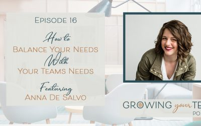 Ep16 – How to Balance Your Needs with Your Team's Needs with Anna De Salvo