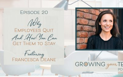 Ep20 – Why Employees Quit and How You Can Get Them To Stay with Francesca Deane