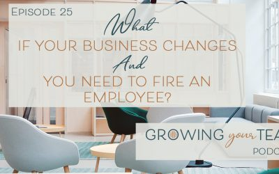 Ep25 – What if Your Business Changes & You Need to Fire an Employee?