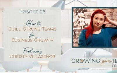 Ep28 – How to Build Strong Teams for Business Growth with Christy Villasenor