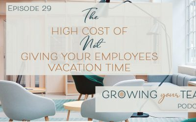 Ep29 – The High Cost of Not Giving Your Employees Vacation Time
