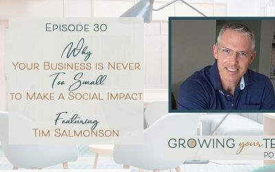 Ep30 – Why Your Business is Never Too Small to Make a Social Impact with Tim Salmonson