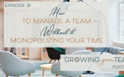 Ep31 – How to Manage a Team Without it Monopolizing Your Time