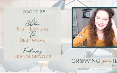 Ep36 – When Not Hiring Is The Best Move with Brandi Mowles