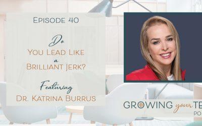 Ep40 – Do You Lead Your Company Like a Brilliant Jerk? With Dr. Katrina Burrus