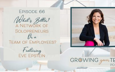 Ep66 – What's Better – a Network of Solopreneurs or a Team of Employees? With Eve Epstein