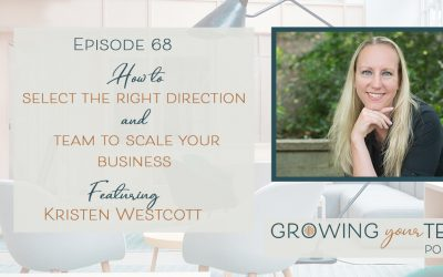 Ep68 – How to Select the Right Direction and Team to Scale Your Business with Kristen Westcott