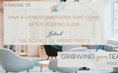 Ep73 – The Raw and Honest Emotions that Come After Posting a Job: Behind the Scenes of Hiring Part 3