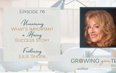 Ep76 – Uncovering What's Important: A Hiring Success Story with Julie Shopa