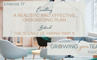 Ep77 – Creating a Realistic and Effective Onboarding Plan: Behind the Scenes of Hiring Part 5