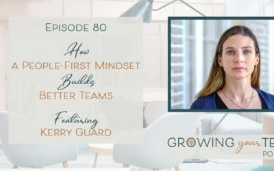 Ep80 – How a People-First Mindset Builds Better Teams with Kerry Guard