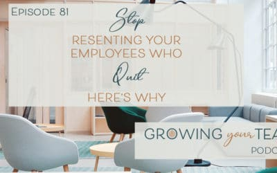 Ep81 – Stop Resenting Your Employees Who Quit. Here's Why