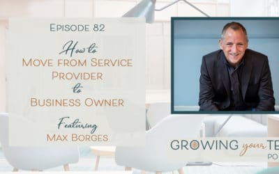 Ep82 – How to Move from Service Provider to Business Owner Max Borges