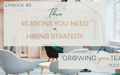Ep83 – Three Reasons You Need a Hiring Strategy