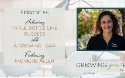 Ep86 – Achieving Triple Bottle Line Success with a Growing Team with Monique Allen