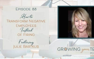 Ep88 – How to Transform Employees Instead of Firing with Julie Bartkus