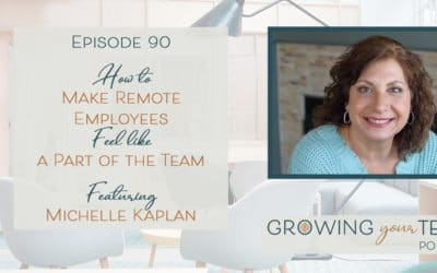 Ep90 – How to Make Remote Employees Feel Like a Part of the Team Michelle Kaplan