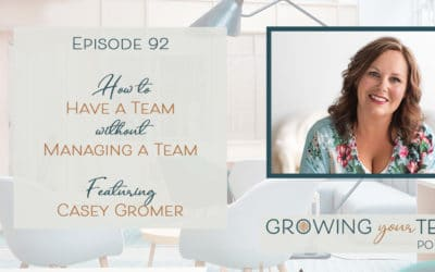 Ep92 – How to Have a Team Without Managing a Team with Casey Gromer